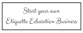 Interested in starting your own Etiquette Education Business?
