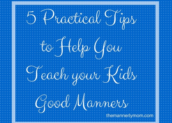5 Practical Tips to Help you Teach your Kids Good Manners