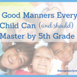 7 Manners Every Child Can (and Should) Master by 5th Grade