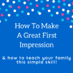 Teach Your Family How to Make a Great First Impression