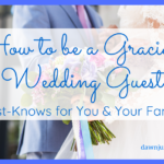 How to be a Gracious Wedding Guest: Must Knows for you & Your Family