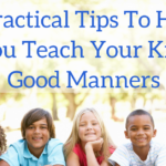 Kids Good Manners: 5 Practical Tips to Help you Teach your Children Manners at Home