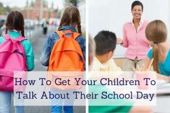 How to Get Your Children to Talk About Their School Day