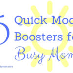 5 Quick Mood Boosters for Busy Moms