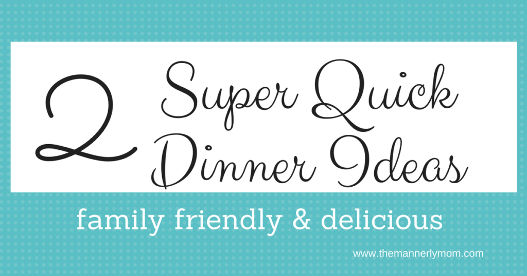 Two Quick & Easy Family Dinners