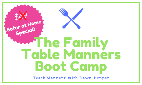 Family Table Manners Boot Camp Special (because we're all in this together & Safer at home!)